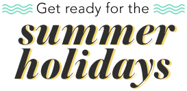 Get ready for the summer holidays