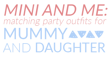 Mini and me: matching party outfits for mummy and daughter