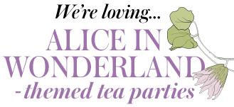 Alice in Wonderland: Themed Tea Parties
