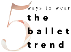 5 ways to wear the ballet trend