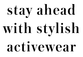 Stay Ahead With Stylish Activewear