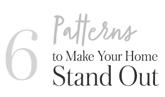 6 Patterns To Make Your Home Stand Out