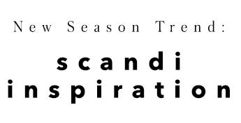 New Season Trend: Scandi Inspiration