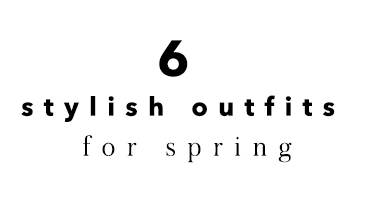6 Stylish Outfits for Spring