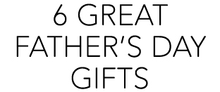 6 Great Fathers Day Gifts