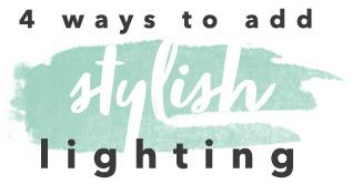 4 Ways to Add Stylish Lighting
