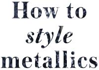 How to style metallics